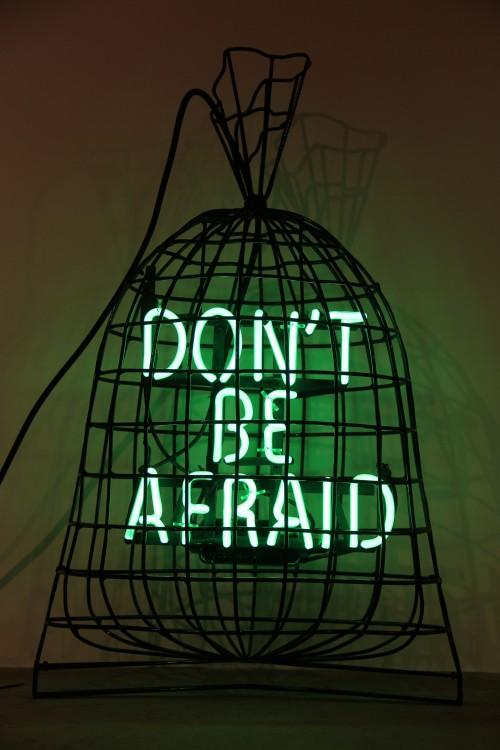 - Don´t be afraid